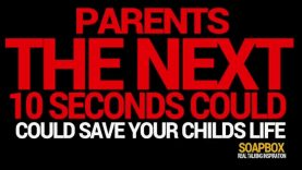 SOAPBOX -PARENTS TAKE NOTE! THE NEXT TEN SECONDS CAN SAVE YOUR CHILD